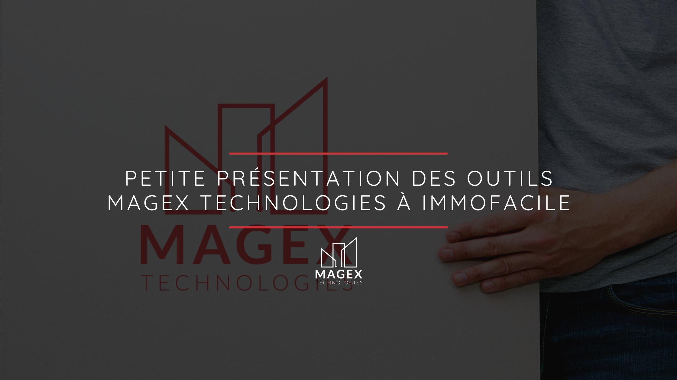 Petite présentation des outils Magex Technologies à Immofacile