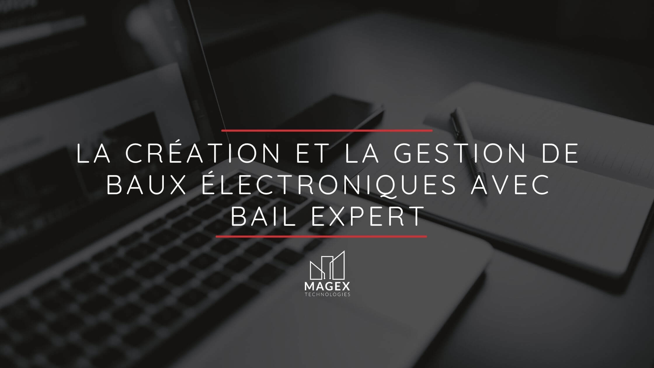 La création et la gestion de baux électroniques avec Bail Expert